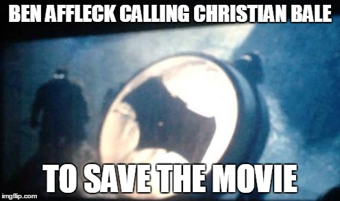 Batman calling batman | BEN AFFLECK CALLING CHRISTIAN BALE TO SAVE THE MOVIE | image tagged in batman,ben affleck,superman | made w/ Imgflip meme maker