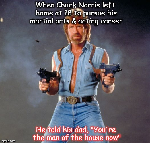 "True Story | When Chuck Norris left home at 18 to pursue his martial arts & acting career He told his dad, ""You're the man of the house now"" 