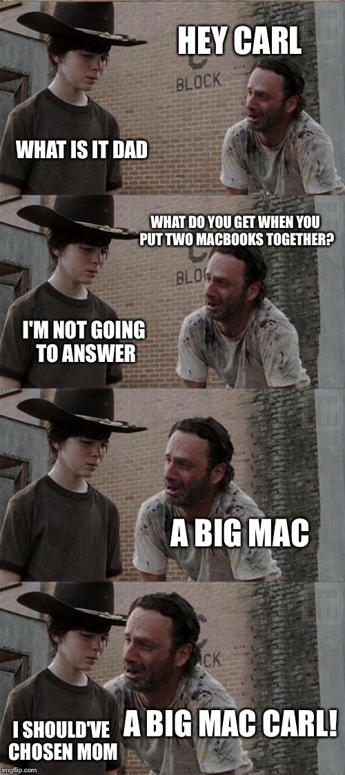 Rick and Carl Long | HEY CARL WHAT IS IT DAD WHAT DO YOU GET WHEN YOU PUT TWO MACBOOKS TOGETHER? I'M NOT GOING TO ANSWER A BIG MAC A BIG MAC CARL! I SHOULD'VE CH | image tagged in memes,rick and carl long,mcdonalds,apple watch,windows mac,imgflip | made w/ Imgflip meme maker