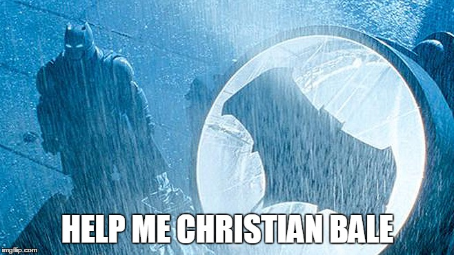 batman | HELP ME CHRISTIAN BALE | image tagged in batman,ben affleck,christian bale,batman vs superman | made w/ Imgflip meme maker