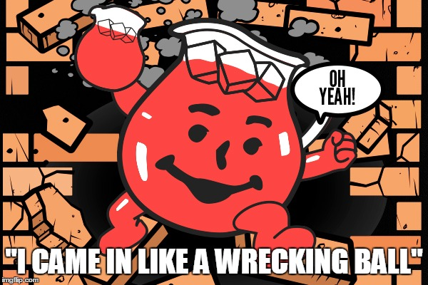 """I CAME IN LIKE A WRECKING BALL"" 