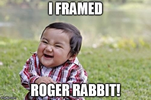 Evil Toddler Meme | I FRAMED ROGER RABBIT! | image tagged in memes,evil toddler | made w/ Imgflip meme maker