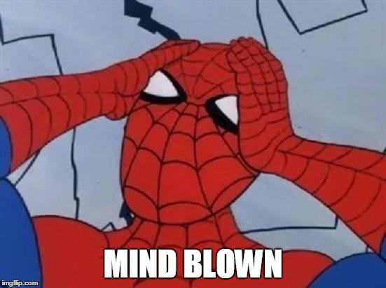 Spiderman is Confused. | MIND BLOWN | image tagged in spiderman is confused | made w/ Imgflip meme maker
