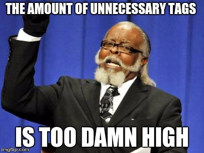 Too Damn High Meme | THE AMOUNT OF UNNECESSARY TAGS IS TOO DAMN HIGH | image tagged in memes,too damn high | made w/ Imgflip meme maker