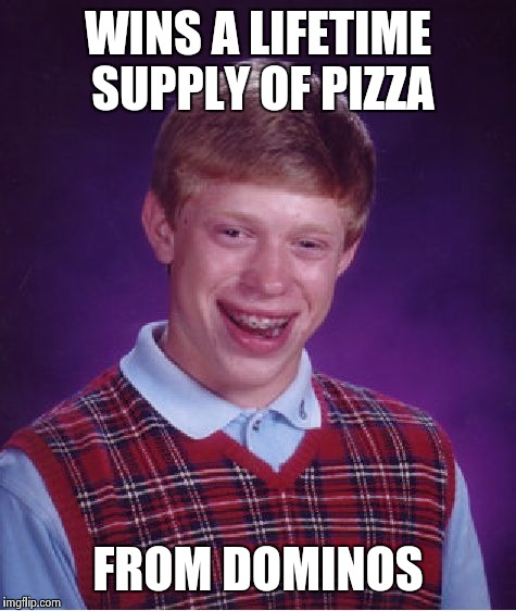 Bad Luck Brian Meme | WINS A LIFETIME SUPPLY OF PIZZA FROM DOMINOS | image tagged in memes,bad luck brian | made w/ Imgflip meme maker