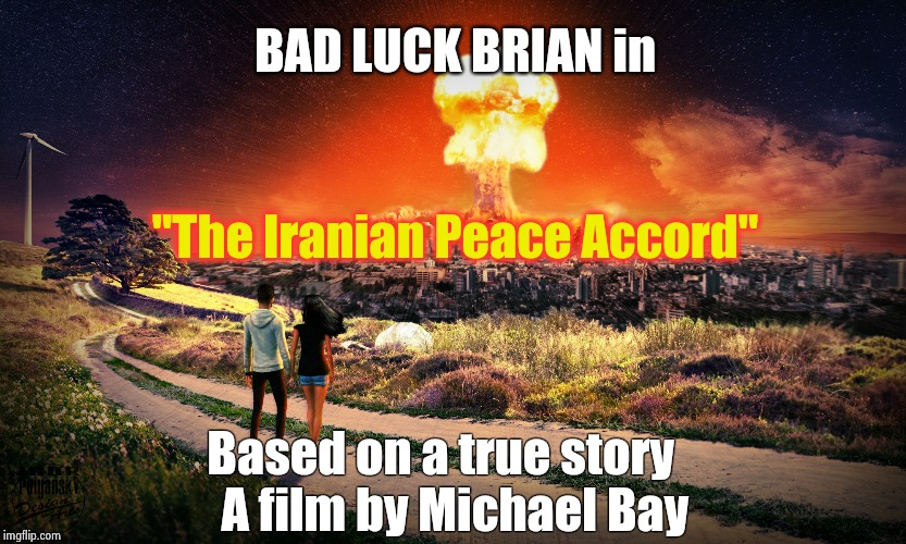 "BAD LUCK BRIAN in Based on a true story   A film by Michael Bay ""The Iranian Peace Accord"" 