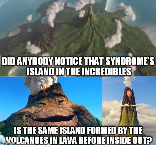 DID ANYBODY NOTICE THAT SYNDROME'S ISLAND IN THE INCREDIBLES IS THE SAME ISLAND FORMED BY THE VOLCANOES IN LAVA BEFORE INSIDE OUT? | image tagged in the incredibles,inside out,lava,volcanoes | made w/ Imgflip meme maker