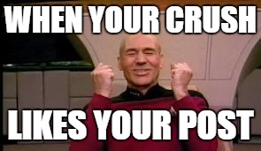 Happy Picard | WHEN YOUR CRUSH LIKES YOUR POST | image tagged in happy picard | made w/ Imgflip meme maker