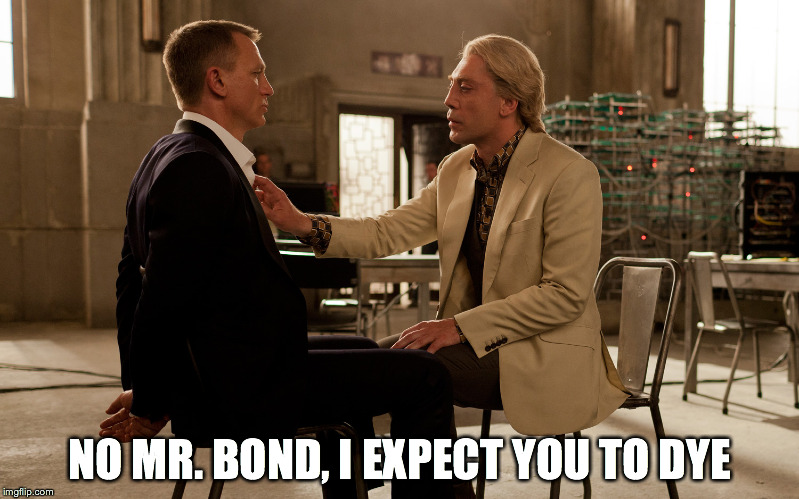 Bond villains are all the same | NO MR. BOND, I EXPECT YOU TO DYE | image tagged in james bond,daniel craig | made w/ Imgflip meme maker