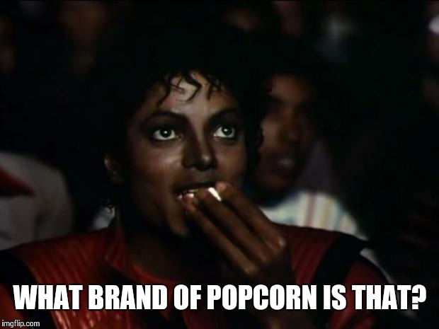 WHAT BRAND OF POPCORN IS THAT? | made w/ Imgflip meme maker