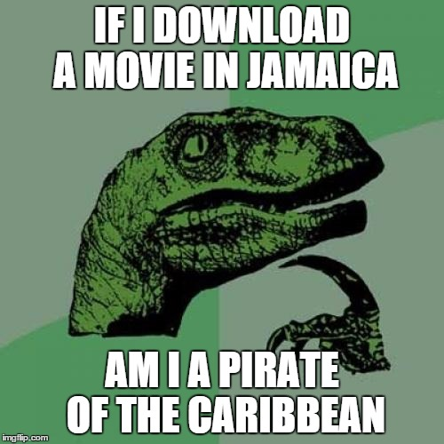 Philosoraptor Meme | IF I DOWNLOAD A MOVIE IN JAMAICA AM I A PIRATE OF THE CARIBBEAN | image tagged in memes,philosoraptor | made w/ Imgflip meme maker