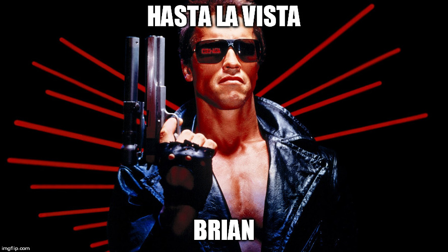 HASTA LA VISTA BRIAN | made w/ Imgflip meme maker