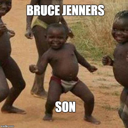 Third World Success Kid Meme | BRUCE JENNERS SON | image tagged in memes,third world success kid | made w/ Imgflip meme maker