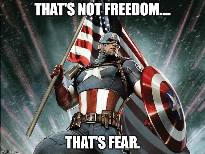 Captain America Flag Shield | THAT'S NOT FREEDOM.... THAT'S FEAR. | image tagged in captain america flag shield | made w/ Imgflip meme maker
