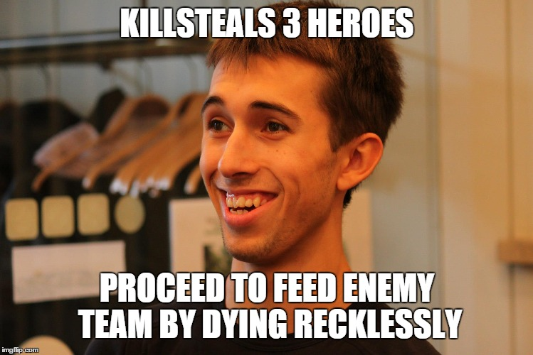 Feeder Joe | KILLSTEALS 3 HEROES PROCEED TO FEED ENEMY TEAM BY DYING RECKLESSLY | image tagged in dota 2,moba,that guy,steam,jerk | made w/ Imgflip meme maker