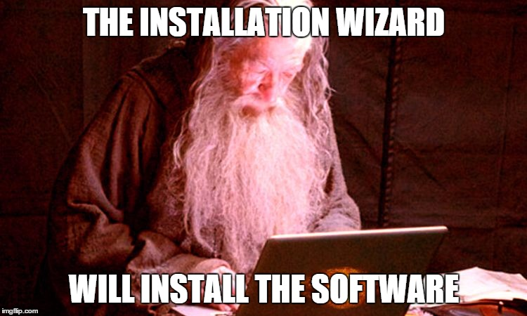 THE INSTALLATION WIZARD WILL INSTALL THE SOFTWARE | image tagged in gandalf widescreen | made w/ Imgflip meme maker