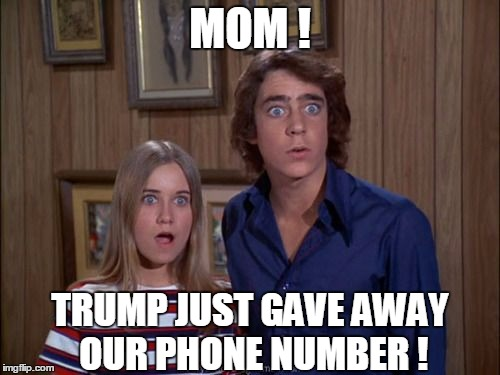 MOM ! TRUMP JUST GAVE AWAY OUR PHONE NUMBER ! | image tagged in memes,trump,election 2016,road to whitehouse campaine,politics,political | made w/ Imgflip meme maker