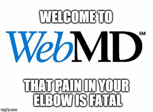 image tagged in web md,fatal illness | made w/ Imgflip meme maker