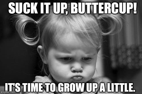 Image result for suck it up buttercup meme