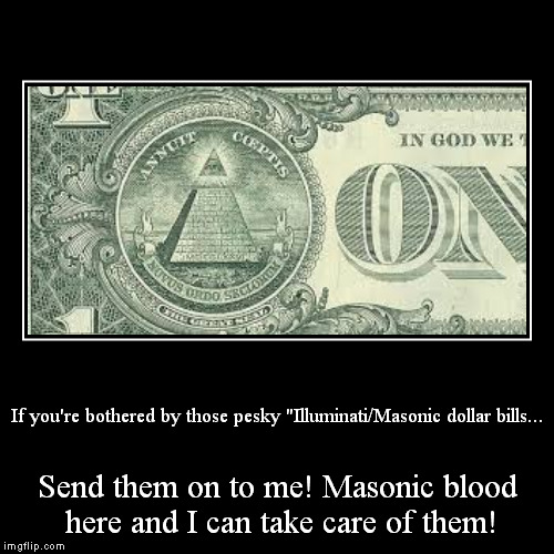 "If you're bothered by those pesky ""Illuminati/Masonic dollar bills... 