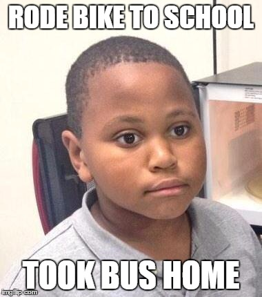 Minor Mistake Marvin Meme | RODE BIKE TO SCHOOL TOOK BUS HOME | image tagged in memes,minor mistake marvin,AdviceAnimals | made w/ Imgflip meme maker