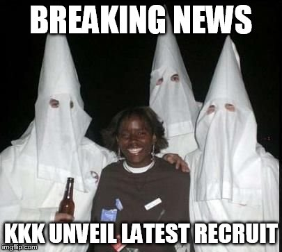 klan party | BREAKING NEWS KKK UNVEIL LATEST RECRUIT | image tagged in klan party | made w/ Imgflip meme maker