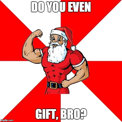 Santa be like | DO YOU EVEN GIFT, BRO? | image tagged in memes,jersey santa,be like,dudes be like,funny,do you even | made w/ Imgflip meme maker