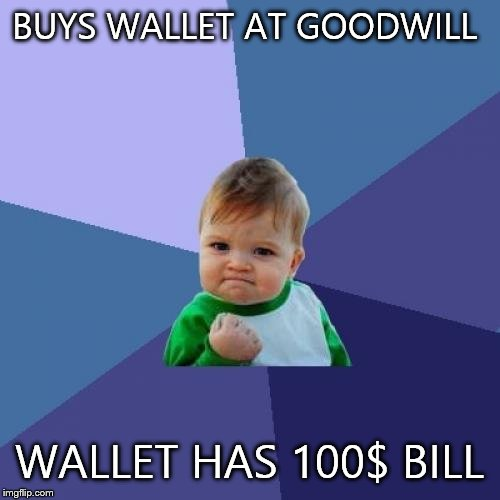 Success Kid Meme | BUYS WALLET AT GOODWILL WALLET HAS 100$ BILL | image tagged in memes,success kid | made w/ Imgflip meme maker