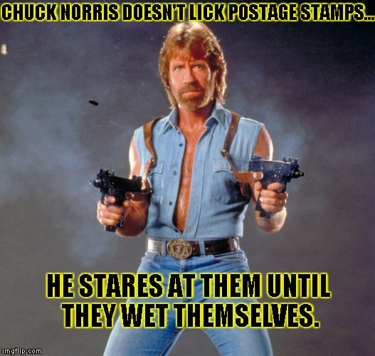 Chuck Norris Guns Meme | CHUCK NORRIS DOESN'T LICK POSTAGE STAMPS... HE STARES AT THEM UNTIL THEY WET THEMSELVES. | image tagged in chuck norris | made w/ Imgflip meme maker