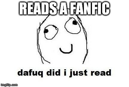 Dafuq Did I Just Read | READS A FANFIC | image tagged in memes,dafuq did i just read | made w/ Imgflip meme maker