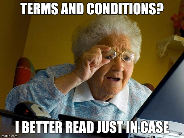 Grandma Finds The Internet Meme | TERMS AND CONDITIONS? I BETTER READ JUST IN CASE | image tagged in memes,grandma finds the internet | made w/ Imgflip meme maker
