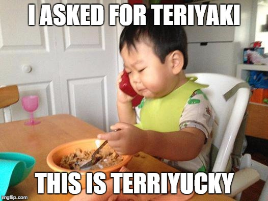 A simple request | I ASKED FOR TERIYAKI THIS IS TERRIYUCKY | image tagged in memes,no bullshit business baby | made w/ Imgflip meme maker