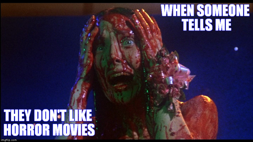 How awkward for you. | WHEN SOMEONE TELLS ME THEY DON'T LIKE HORROR MOVIES | image tagged in carrie,horror,stephen king,funny memes,how awkward for you | made w/ Imgflip meme maker