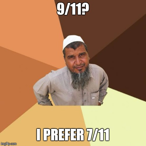 Successful arab guy | 9/11? I PREFER 7/11 | image tagged in successful arab guy | made w/ Imgflip meme maker