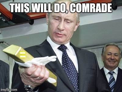 Putin - this will do | THIS WILL DO, COMRADE DANK MEME | image tagged in putin - this will do | made w/ Imgflip meme maker