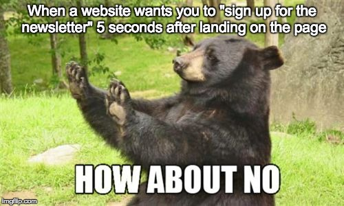 "How About No Bear Meme | When a website wants you to ""sign up for the newsletter"" 5 seconds after landing on the page 