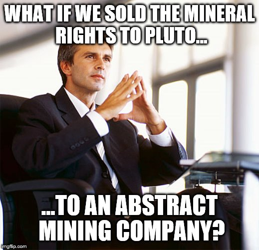 Million Dollar Idea Michael | WHAT IF WE SOLD THE MINERAL RIGHTS TO PLUTO... ...TO AN ABSTRACT MINING COMPANY? | image tagged in million dollar idea michael | made w/ Imgflip meme maker
