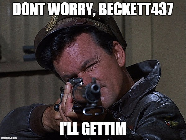 Col. Hogan Grammar Nazi Killer | DONT WORRY, BECKETT437 I'LL GETTIM | image tagged in col hogan grammar nazi killer | made w/ Imgflip meme maker