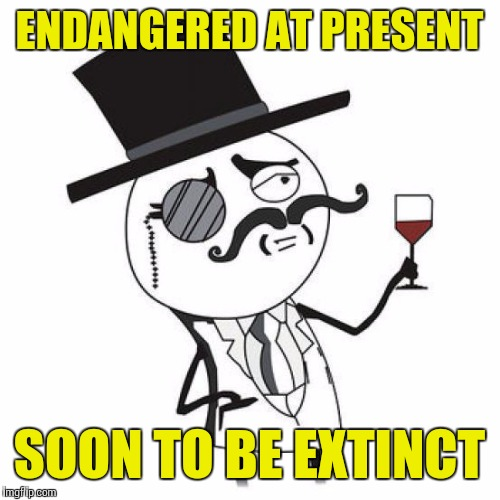ENDANGERED AT PRESENT SOON TO BE EXTINCT | made w/ Imgflip meme maker