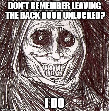 Unwanted House Guest (1) | DON'T REMEMBER LEAVING THE BACK DOOR UNLOCKED? I DO | image tagged in memes,unwanted house guest,doors,remember,fear | made w/ Imgflip meme maker