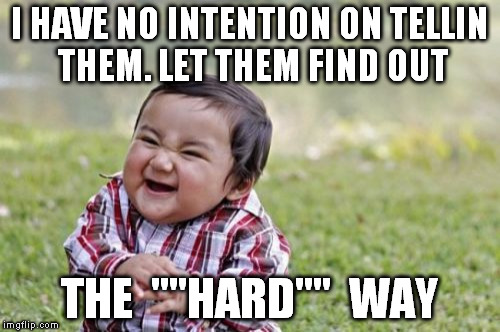 "Evil Toddler Meme | I HAVE NO INTENTION ON TELLIN THEM. LET THEM FIND OUT THE  """"HARD""""  WAY 