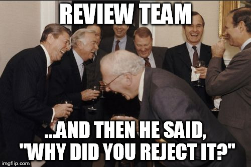 "Laughing Men In Suits Meme | REVIEW TEAM ...AND THEN HE SAID, ""WHY DID YOU REJECT IT?"" 