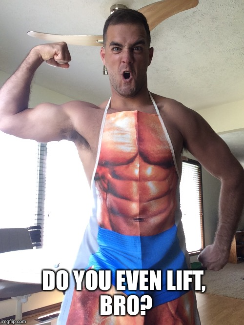 DO YOU EVENLIFT, BRO? | image tagged in do you even lift | made w/ Imgflip meme maker