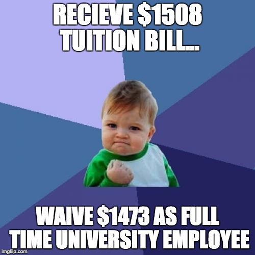 Success Kid Meme | RECIEVE $1508 TUITION BILL... WAIVE $1473 AS FULL TIME UNIVERSITY EMPLOYEE | image tagged in memes,success kid,AdviceAnimals | made w/ Imgflip meme maker