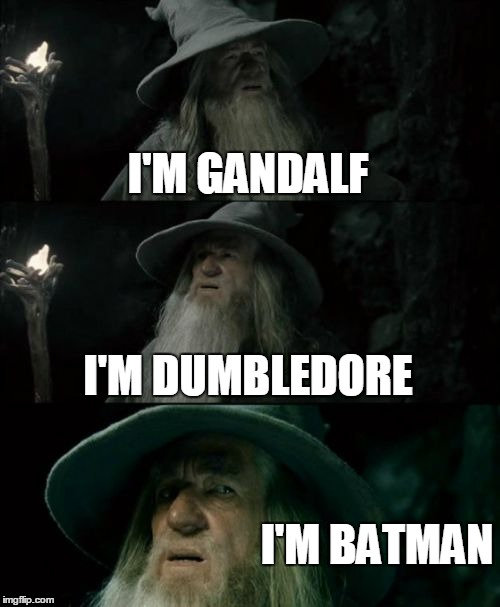 Confused Gandalf Meme | I'M GANDALF I'M DUMBLEDORE I'M BATMAN | image tagged in memes,confused gandalf,funny,dumbledore,batman | made w/ Imgflip meme maker
