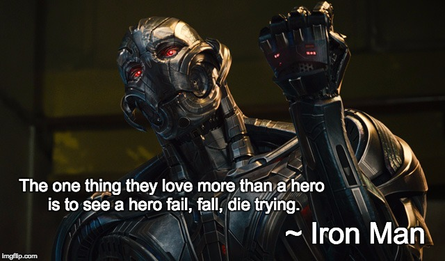 Bane quote | The one thing they love more than a hero is to see a hero fail, fall, die trying. ~ Iron Man | image tagged in iron man,green goblin,age of ultron,ultron,bane,misquote | made w/ Imgflip meme maker