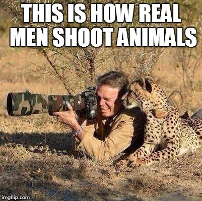 THIS IS HOW REAL MEN SHOOT ANIMALS | image tagged in animal shoot | made w/ Imgflip meme maker