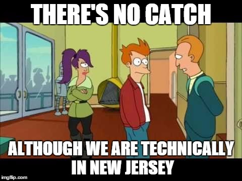 THERE'S NO CATCH ALTHOUGH WE ARE TECHNICALLY IN NEW JERSEY | image tagged in futurama technically,futurama | made w/ Imgflip meme maker