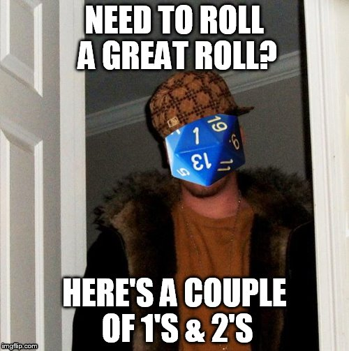 Scumbag Dice | NEED TO ROLL A GREAT ROLL? HERE'S A COUPLE OF 1'S & 2'S | image tagged in scumbag dice,scumbag steve,dnd | made w/ Imgflip meme maker