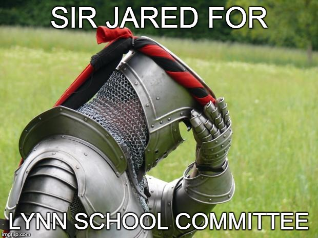 LOOKING FOR A HERO! | SIR JARED FOR LYNN SCHOOL COMMITTEE | image tagged in medieval problems,school committee,politics | made w/ Imgflip meme maker